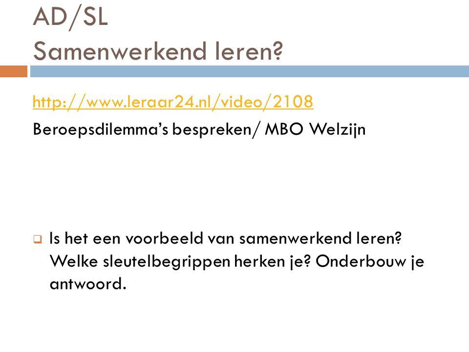 AD/SL Samenwerkend leren? http://www.leraar24.nl/video/2108 Beroepsdilemma's bespreken/ MBO Welzijn  Is het een voorbeeld van samenwerkend leren? Wel