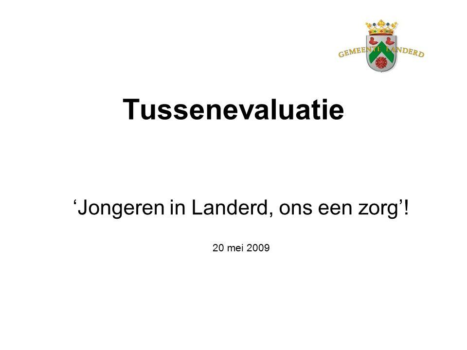 Tussenevaluatie 'Jongeren in Landerd, ons een zorg'! 20 mei 2009