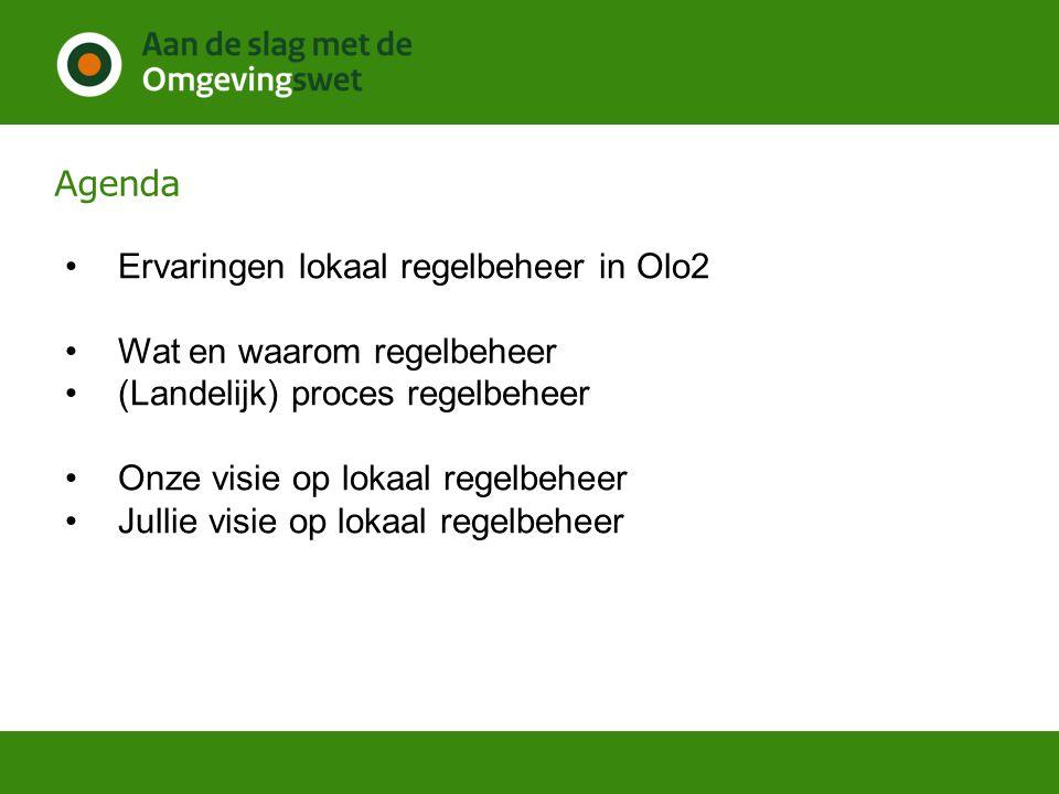 Agenda Ervaringen lokaal regelbeheer in Olo2 Wat en waarom regelbeheer (Landelijk) proces regelbeheer Onze visie op lokaal regelbeheer Jullie visie op lokaal regelbeheer