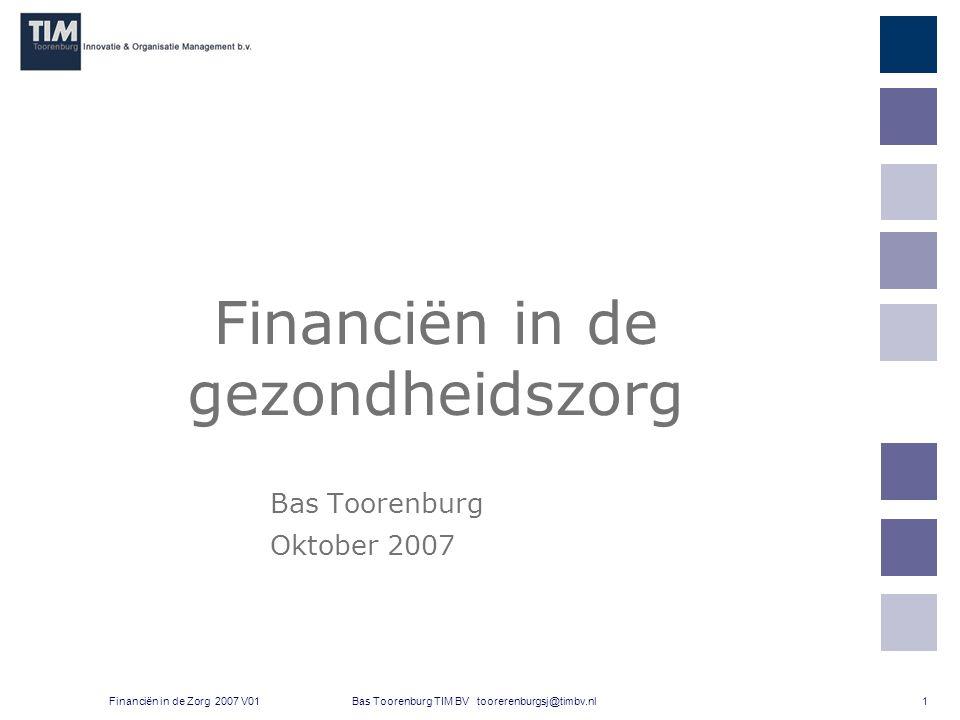 1 Bas Toorenburg TIM BV toorerenburgsj@timbv.nlFinanciën in de Zorg 2007 V01 Financiën in de gezondheidszorg Bas Toorenburg Oktober 2007