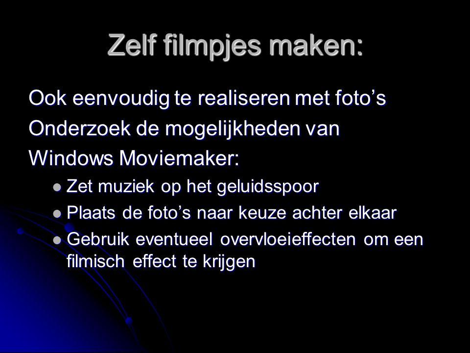 Zelf filmpjes maken: Ook eenvoudig te realiseren met foto's Onderzoek de mogelijkheden van Windows Moviemaker: Zet muziek op het geluidsspoor Zet muziek op het geluidsspoor Plaats de foto's naar keuze achter elkaar Plaats de foto's naar keuze achter elkaar Gebruik eventueel overvloeieffecten om een filmisch effect te krijgen Gebruik eventueel overvloeieffecten om een filmisch effect te krijgen