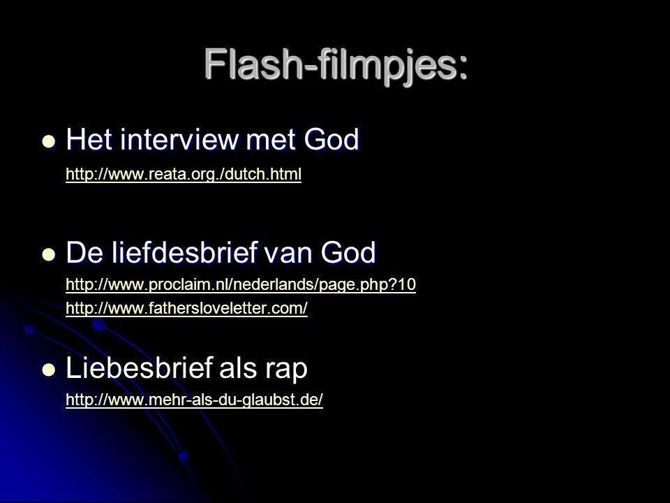 Flash-filmpjes: Het interview met God Het interview met God http://www.reata.org./dutch.html De liefdesbrief van God De liefdesbrief van God http://www.proclaim.nl/nederlands/page.php 10 http://www.fathersloveletter.com/ Liebesbrief als rap http://www.mehr-als-du-glaubst.de/
