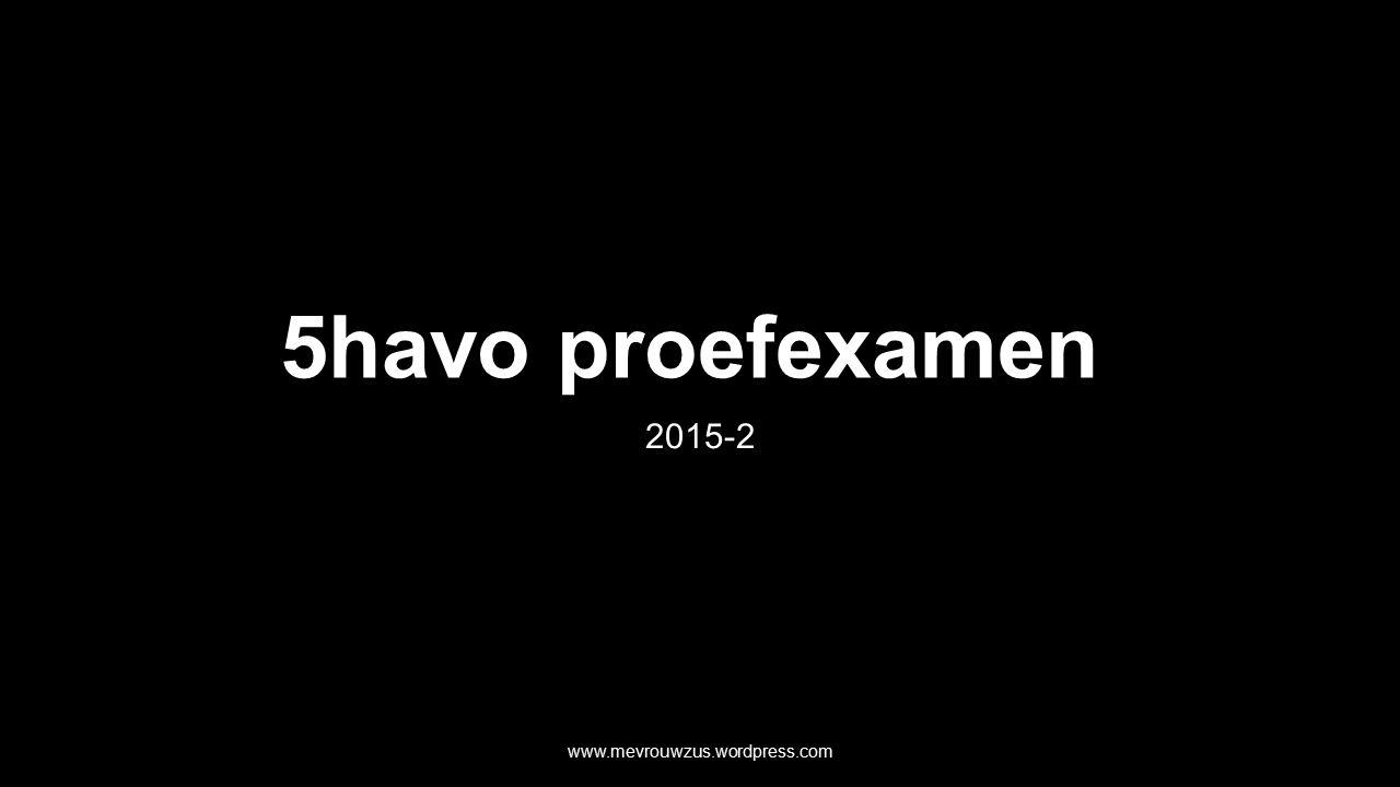 5havo proefexamen 2015-2 www.mevrouwzus.wordpress.com