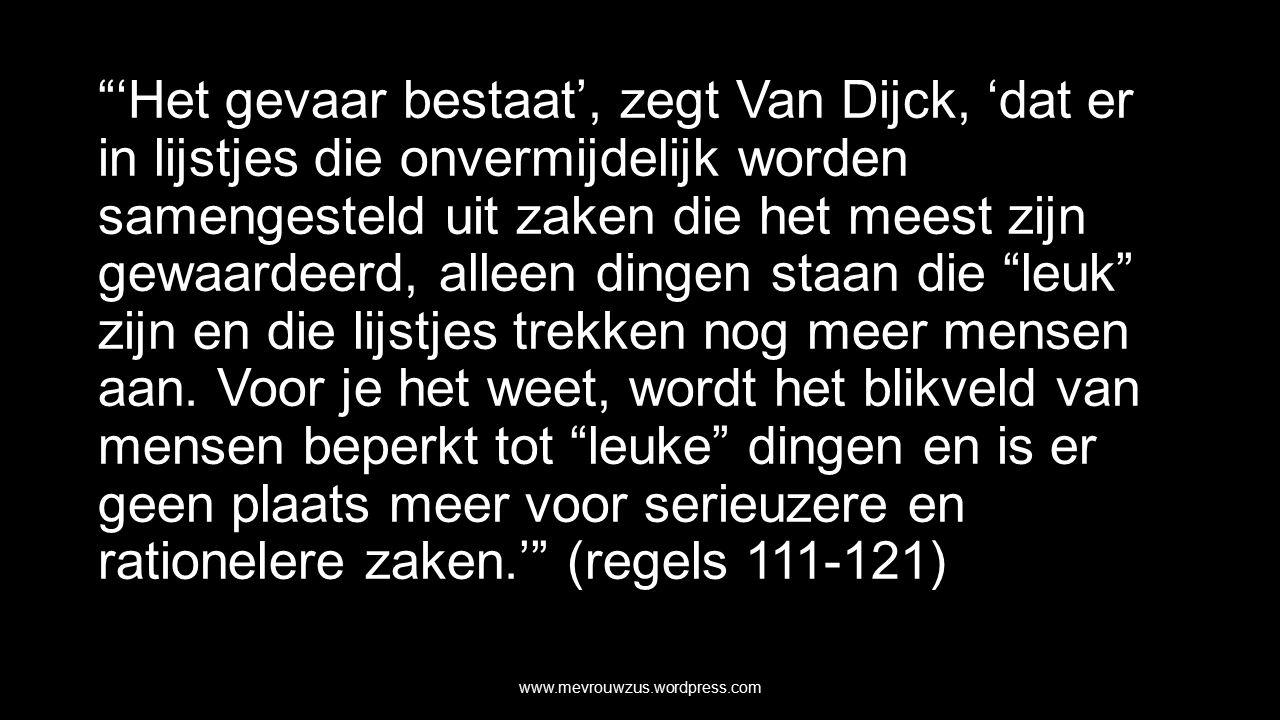 'Het gevaar bestaat', zegt Van Dijck, 'dat er in lijstjes die onvermijdelijk worden samengesteld uit zaken die het meest zijn gewaardeerd, alleen dingen staan die leuk zijn en die lijstjes trekken nog meer mensen aan.
