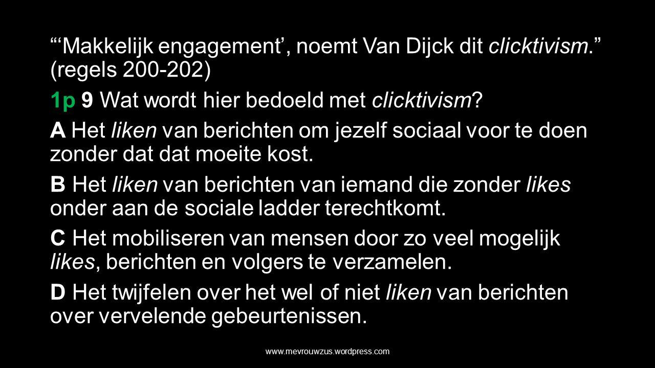 'Makkelijk engagement', noemt Van Dijck dit clicktivism. (regels 200-202) 1p 9 Wat wordt hier bedoeld met clicktivism.