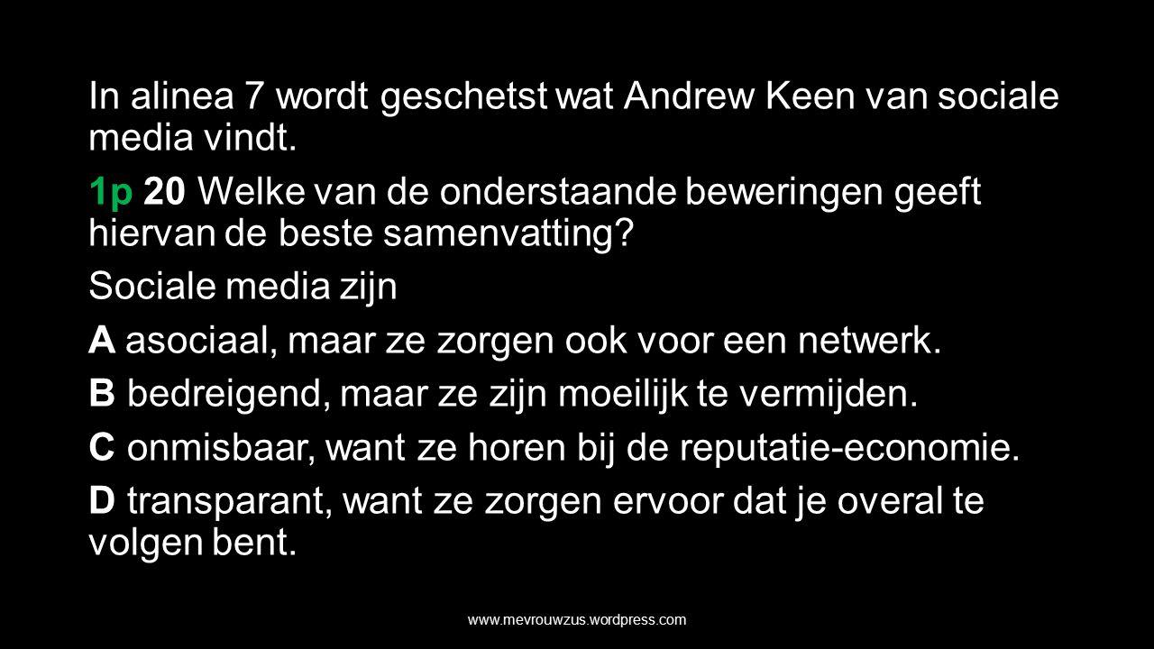 In alinea 7 wordt geschetst wat Andrew Keen van sociale media vindt.