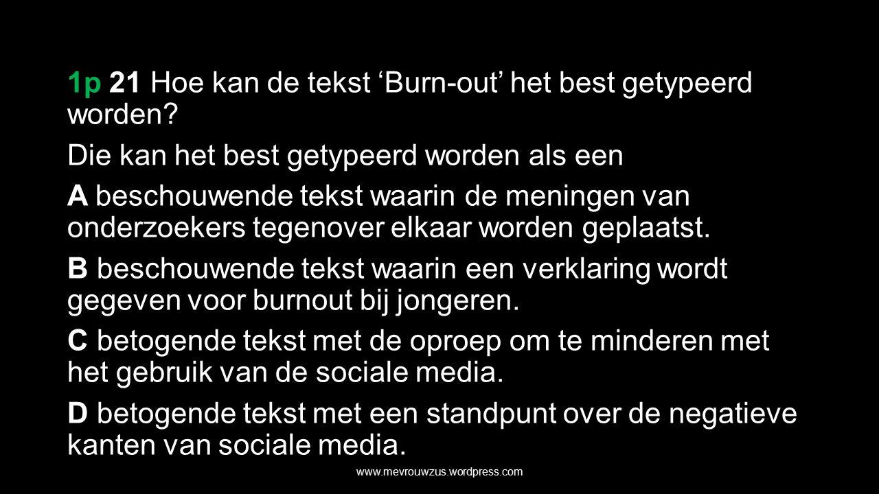 1p 21 Hoe kan de tekst 'Burn-out' het best getypeerd worden.