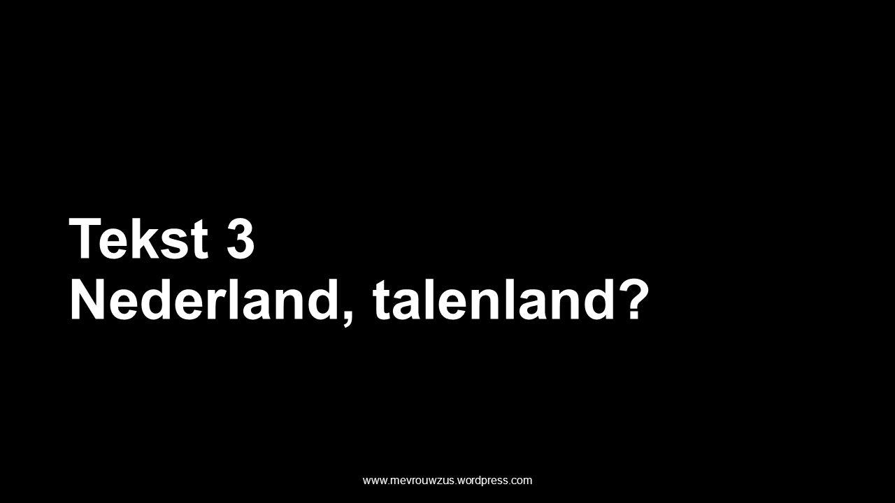 Tekst 3 Nederland, talenland www.mevrouwzus.wordpress.com