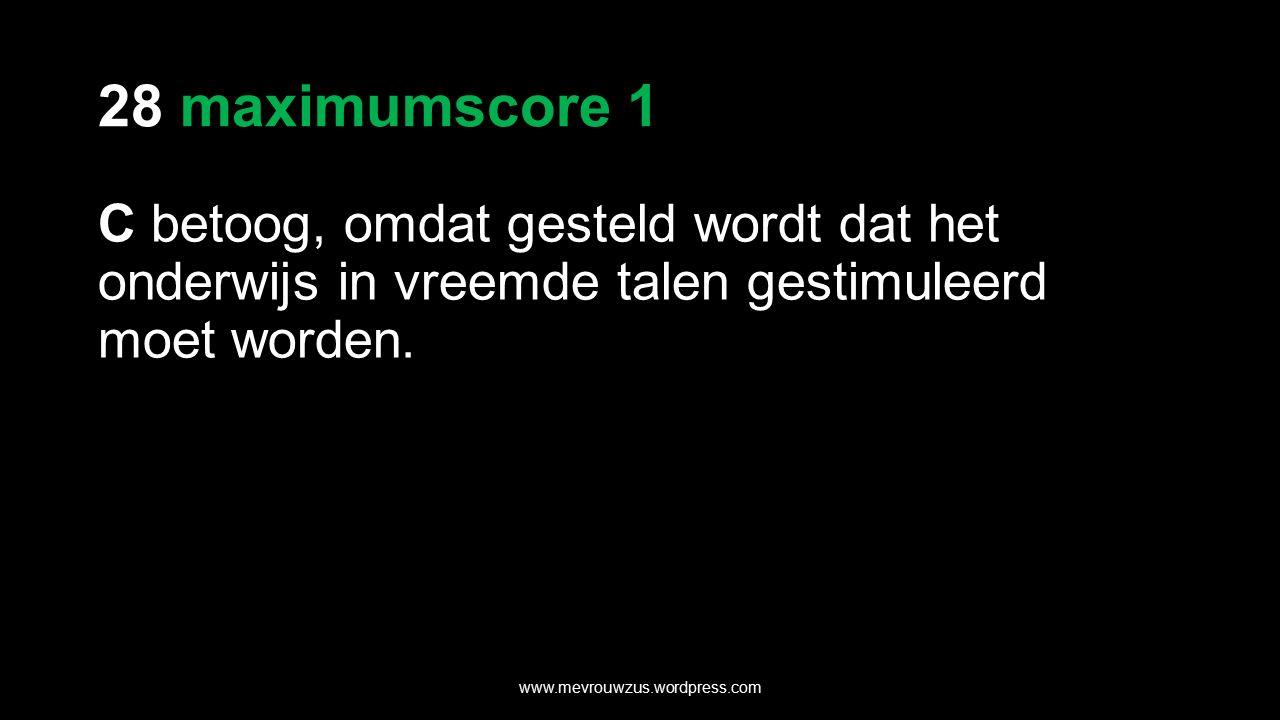 28 maximumscore 1 C betoog, omdat gesteld wordt dat het onderwijs in vreemde talen gestimuleerd moet worden.