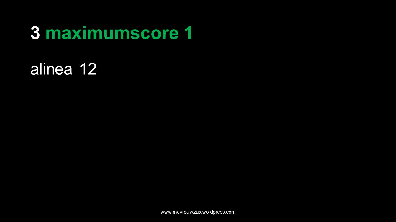 3 maximumscore 1 alinea 12 www.mevrouwzus.wordpress.com