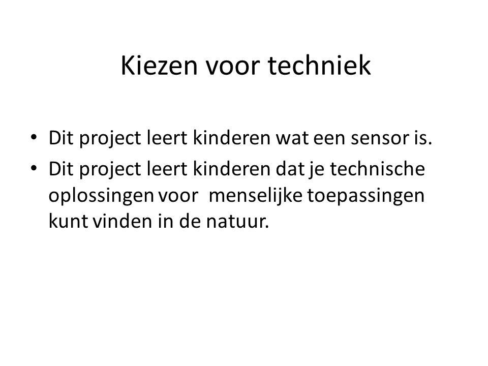 Kiezen voor techniek Dit project leert kinderen wat een sensor is. Dit project leert kinderen dat je technische oplossingen voor menselijke toepassing