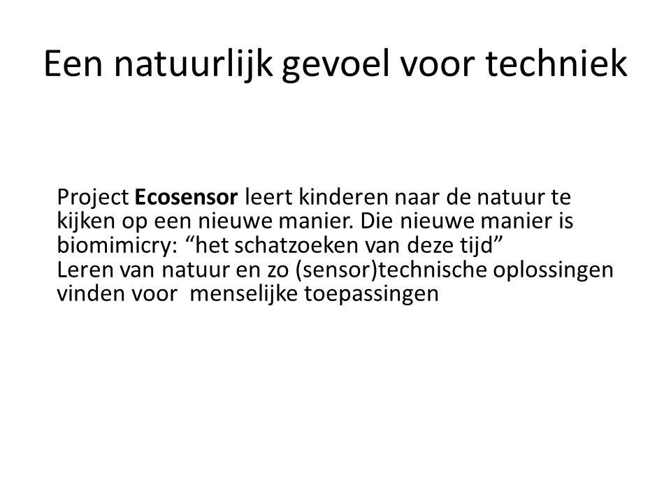 """Een natuurlijk gevoel voor techniek Project Ecosensor leert kinderen naar de natuur te kijken op een nieuwe manier. Die nieuwe manier is biomimicry: """""""