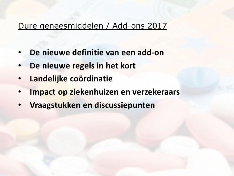 Dure geneesmiddelen / Add-ons 2017 De nieuwe definitie van een add-on De nieuwe regels in het kort Landelijke coördinatie Impact op ziekenhuizen en verzekeraars Vraagstukken en discussiepunten