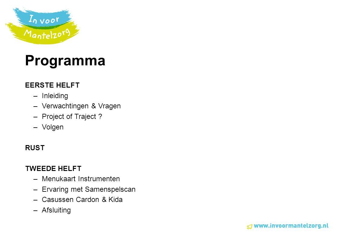 Programma EERSTE HELFT –Inleiding –Verwachtingen & Vragen –Project of Traject .