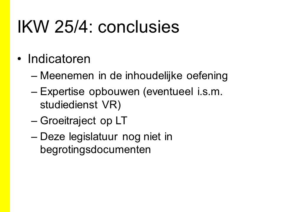 IKW 25/4: conclusies Indicatoren –Meenemen in de inhoudelijke oefening –Expertise opbouwen (eventueel i.s.m.