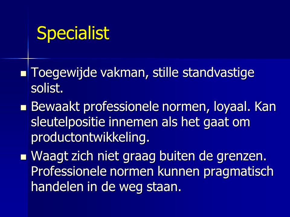 Specialist Toegewijde vakman, stille standvastige solist. Toegewijde vakman, stille standvastige solist. Bewaakt professionele normen, loyaal. Kan sle