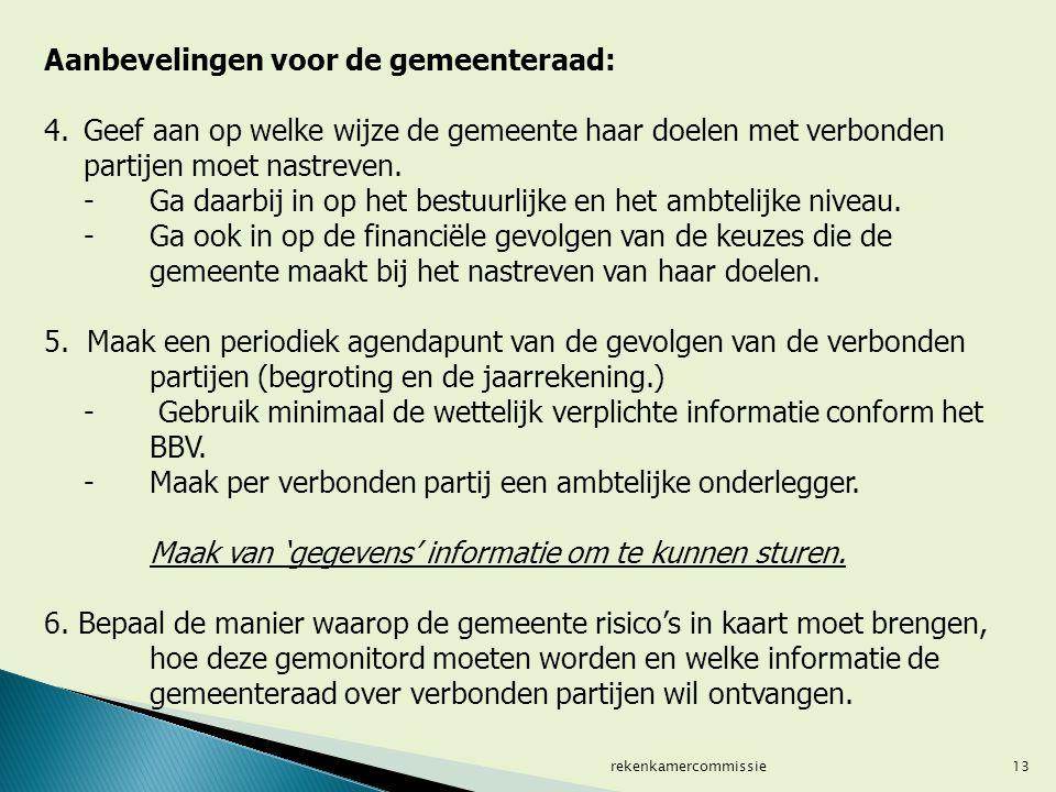 13 Aanbevelingen voor de gemeenteraad: 4.Geef aan op welke wijze de gemeente haar doelen met verbonden partijen moet nastreven. - Ga daarbij in op het