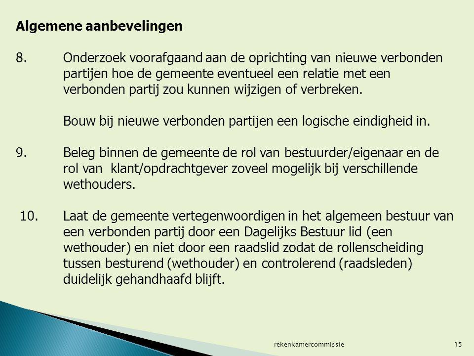 15 Algemene aanbevelingen 8. Onderzoek voorafgaand aan de oprichting van nieuwe verbonden partijen hoe de gemeente eventueel een relatie met een verbo