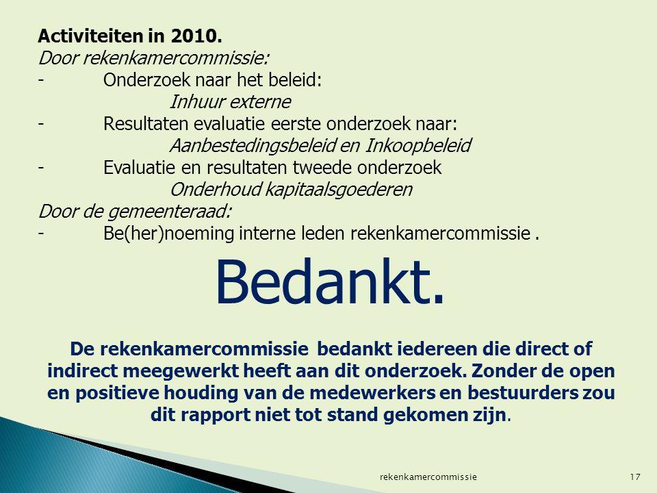 17 Activiteiten in 2010. Door rekenkamercommissie: - Onderzoek naar het beleid: Inhuur externe - Resultaten evaluatie eerste onderzoek naar: Aanbested