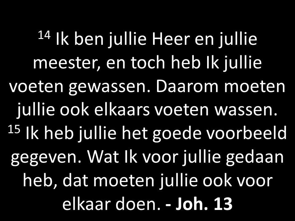 14 Ik ben jullie Heer en jullie meester, en toch heb Ik jullie voeten gewassen.