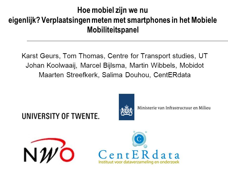 Hoe mobiel zijn we nu eigenlijk? Verplaatsingen meten met smartphones in het Mobiele Mobiliteitspanel Karst Geurs, Tom Thomas, Centre for Transport st