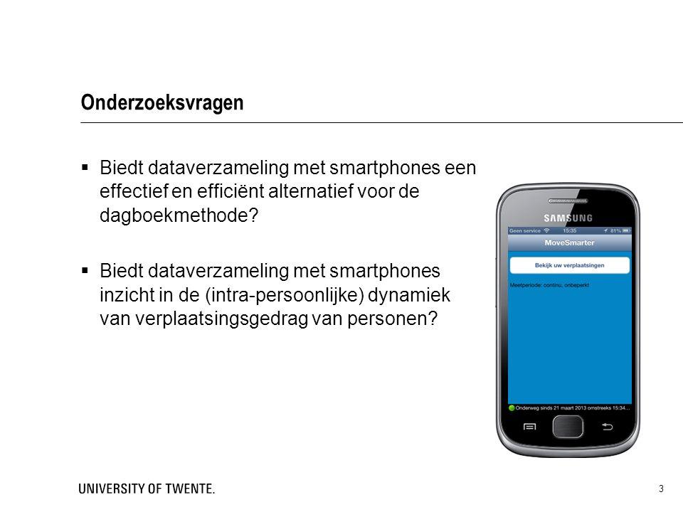 3 Onderzoeksvragen  Biedt dataverzameling met smartphones een effectief en efficiënt alternatief voor de dagboekmethode?  Biedt dataverzameling met