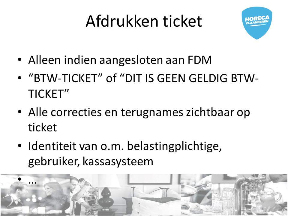Afdrukken ticket Alleen indien aangesloten aan FDM BTW-TICKET of DIT IS GEEN GELDIG BTW- TICKET Alle correcties en terugnames zichtbaar op ticket Identiteit van o.m.