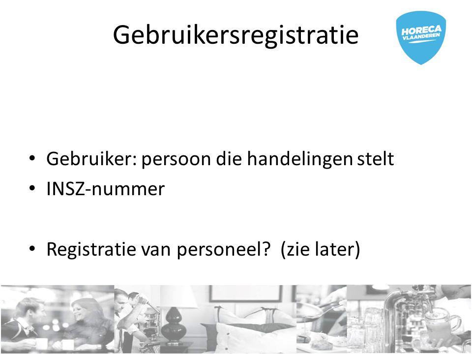 Gebruikersregistratie Gebruiker: persoon die handelingen stelt INSZ-nummer Registratie van personeel? (zie later)