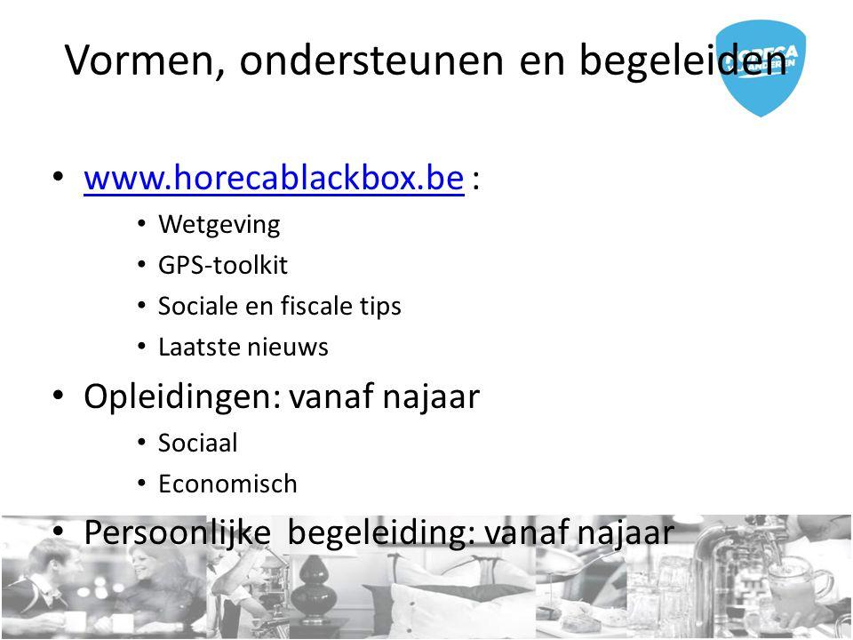 Vormen, ondersteunen en begeleiden www.horecablackbox.be : www.horecablackbox.be Wetgeving GPS-toolkit Sociale en fiscale tips Laatste nieuws Opleidingen: vanaf najaar Sociaal Economisch Persoonlijke begeleiding: vanaf najaar