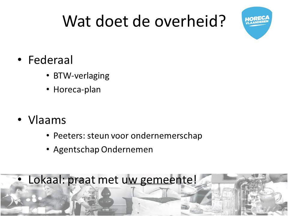 Wat doet de overheid? Federaal BTW-verlaging Horeca-plan Vlaams Peeters: steun voor ondernemerschap Agentschap Ondernemen Lokaal: praat met uw gemeent