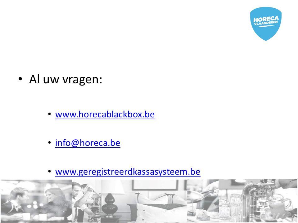 Al uw vragen: www.horecablackbox.be info@horeca.be www.geregistreerdkassasysteem.be