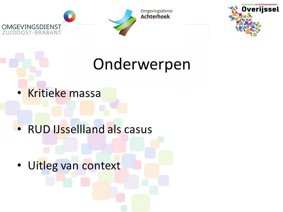 Onderwerpen Kritieke massa RUD IJssellland als casus Uitleg van context