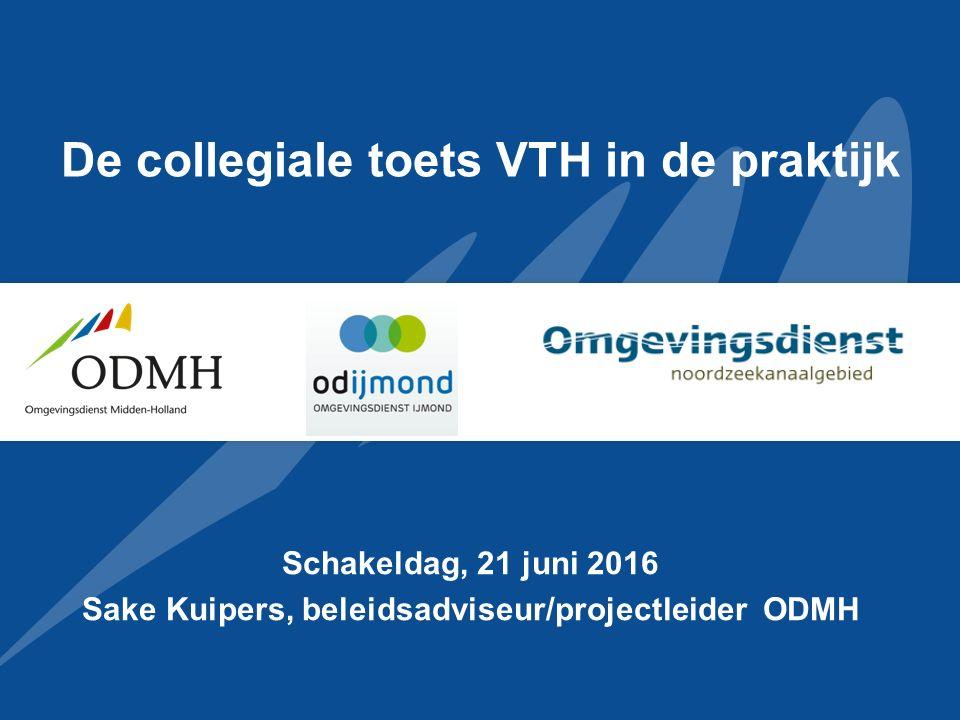 De collegiale toets VTH in de praktijk Schakeldag, 21 juni 2016 Sake Kuipers, beleidsadviseur/projectleider ODMH
