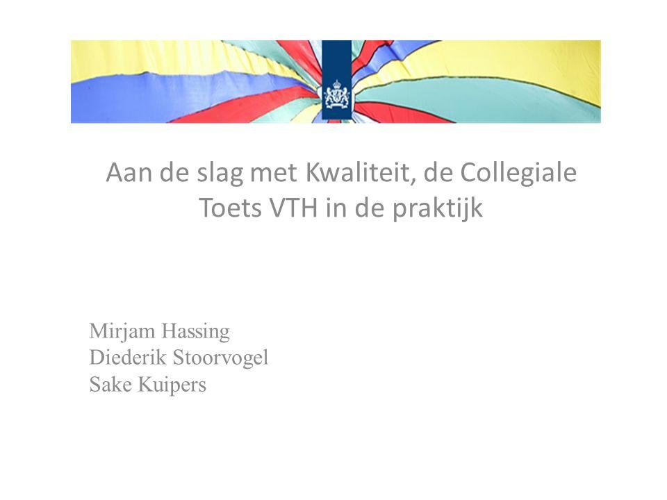Aan de slag met Kwaliteit, de Collegiale Toets VTH in de praktijk Mirjam Hassing Diederik Stoorvogel Sake Kuipers