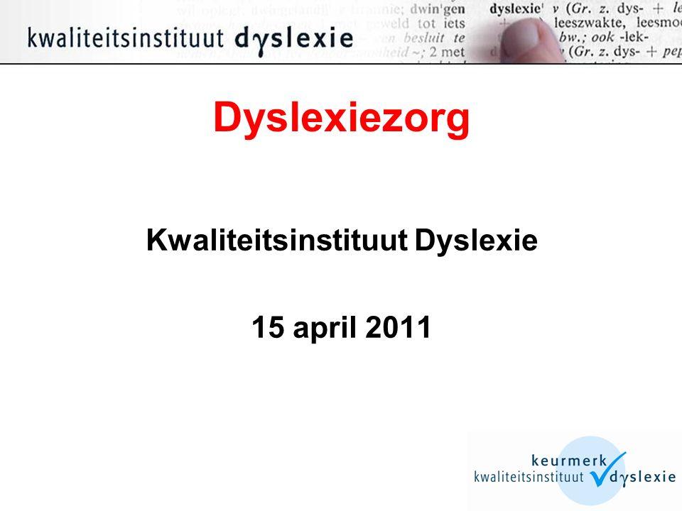 Dyslexiezorg Kwaliteitsinstituut Dyslexie 15 april 2011
