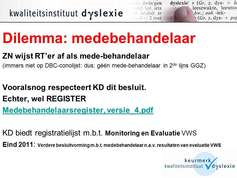 Dilemma: medebehandelaar ZN wijst RT'er af als mede-behandelaar (immers niet op DBC-conolijst: dus: géén mede-behandelaar in 2 de lijns GGZ) Vooralsnog respecteert KD dit besluit.