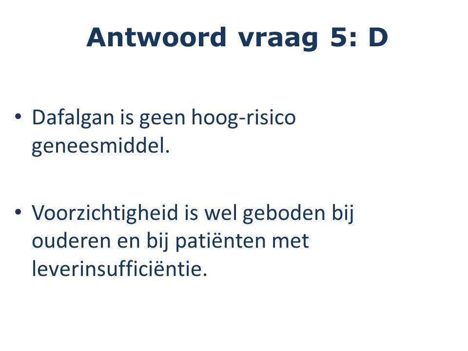 Dafalgan is geen hoog-risico geneesmiddel. Voorzichtigheid is wel geboden bij ouderen en bij patiënten met leverinsufficiëntie. FOUT Antwoord vraag 5: