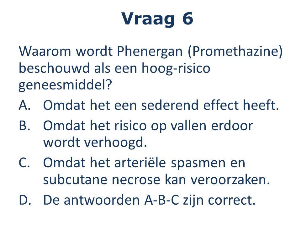 Waarom wordt Phenergan (Promethazine) beschouwd als een hoog-risico geneesmiddel? A.Omdat het een sederend effect heeft. B.Omdat het risico op vallen
