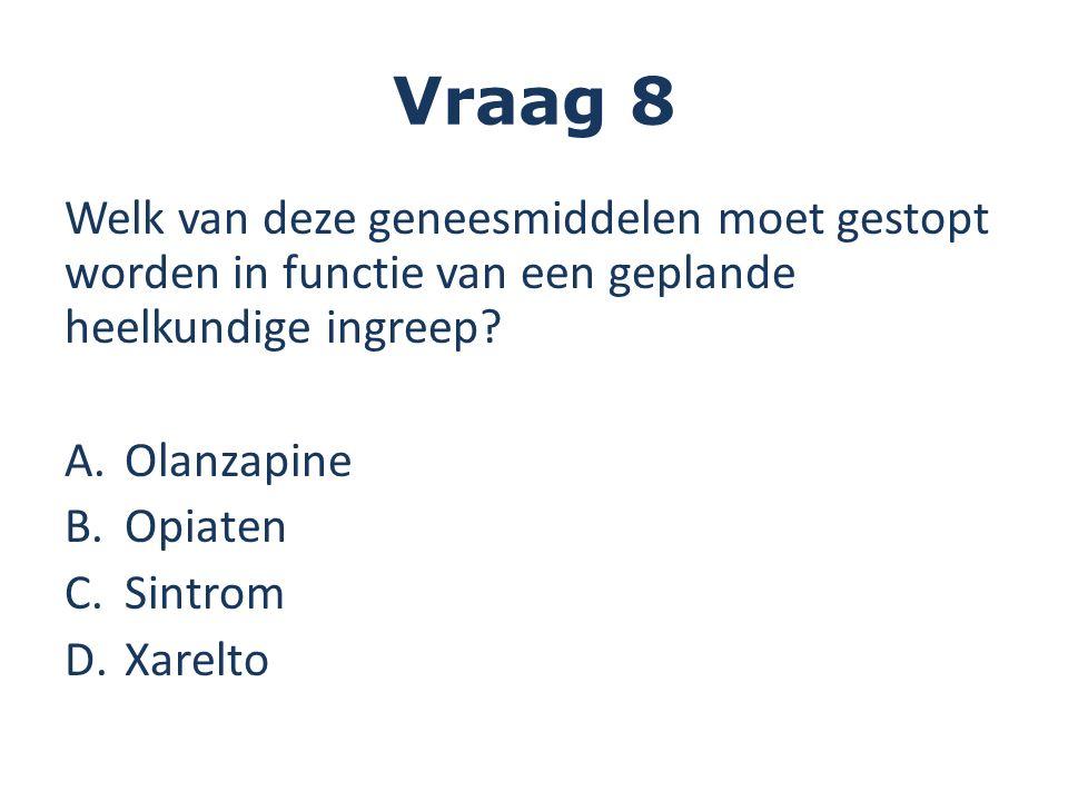 Vraag 8 Welk van deze geneesmiddelen moet gestopt worden in functie van een geplande heelkundige ingreep.