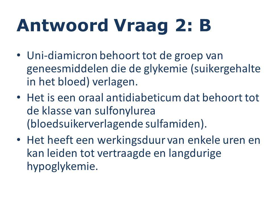 Antwoord Vraag 2: B Uni-diamicron behoort tot de groep van geneesmiddelen die de glykemie (suikergehalte in het bloed) verlagen. Het is een oraal anti