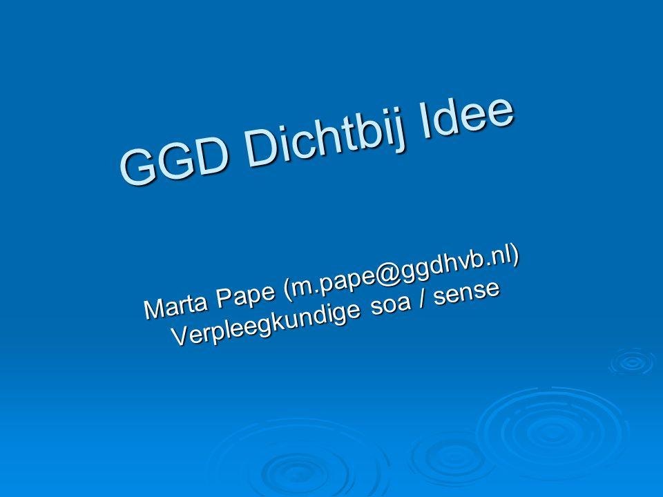 GGD Dichtbij Idee Marta Pape (m.pape@ggdhvb.nl) Verpleegkundige soa / sense