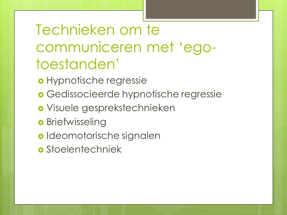 Technieken om te communiceren met 'ego- toestanden'  Hypnotische regressie  Gedissocieerde hypnotische regressie  Visuele gesprekstechnieken  Briefwisseling  Ideomotorische signalen  Stoelentechniek