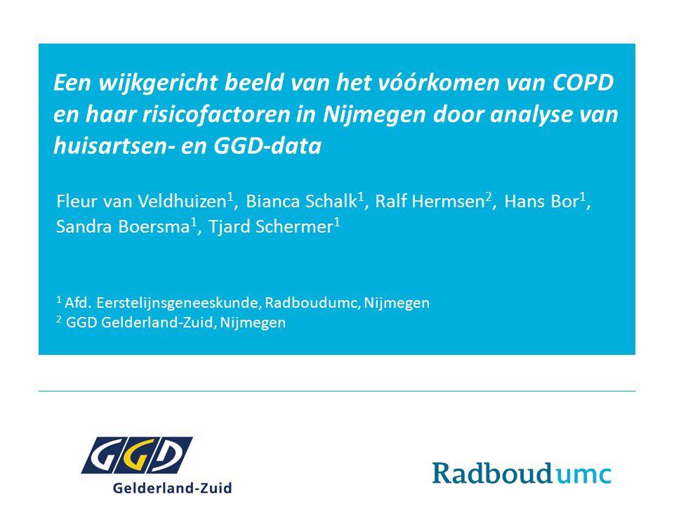 Een wijkgericht beeld van het vóórkomen van COPD en haar risicofactoren in Nijmegen door analyse van huisartsen- en GGD-data Fleur van Veldhuizen 1, Bianca Schalk 1, Ralf Hermsen 2, Hans Bor 1, Sandra Boersma 1, Tjard Schermer 1 1 Afd.