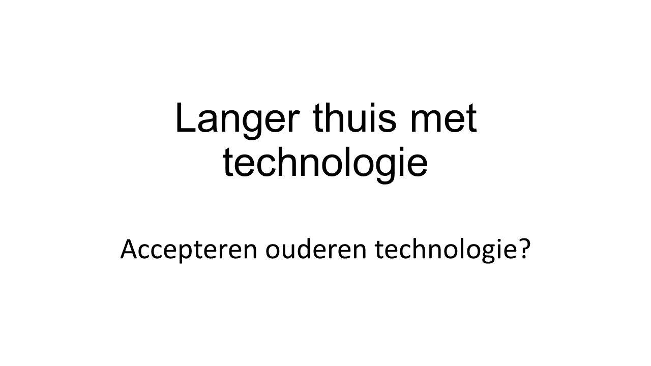 Langer thuis met technologie Accepteren ouderen technologie?