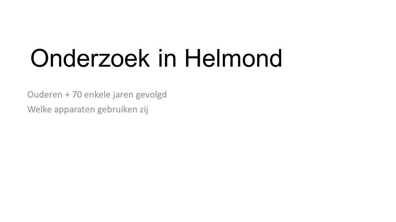 Ouderen + 70 enkele jaren gevolgd Welke apparaten gebruiken zij Onderzoek in Helmond