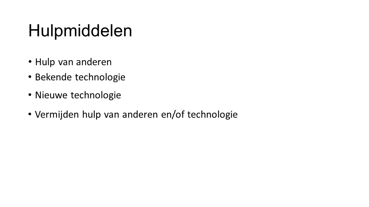 Hulpmiddelen Hulp van anderen Bekende technologie Nieuwe technologie Vermijden hulp van anderen en/of technologie