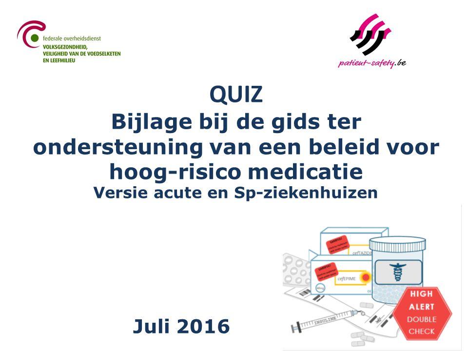 QUIZ Bijlage bij de gids ter ondersteuning van een beleid voor hoog-risico medicatie Versie acute en Sp-ziekenhuizen Juli 2016