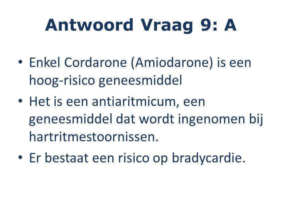 Antwoord Vraag 9: A Enkel Cordarone (Amiodarone) is een hoog-risico geneesmiddel Het is een antiaritmicum, een geneesmiddel dat wordt ingenomen bij hartritmestoornissen.