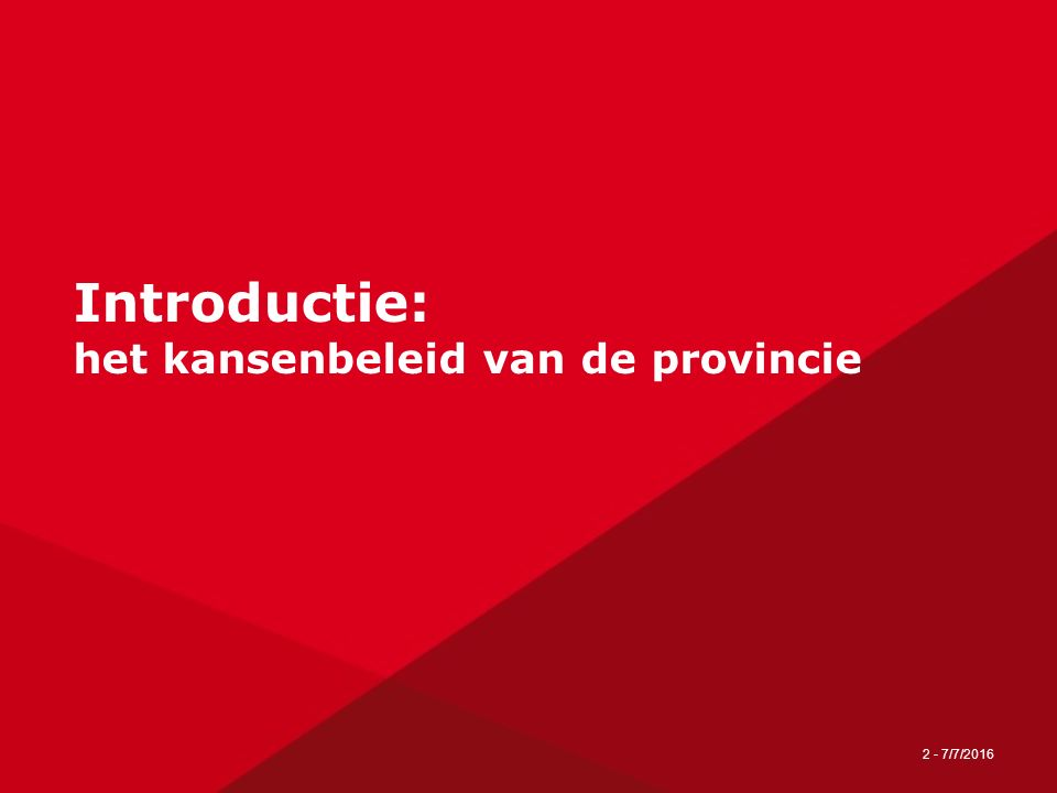 2 - 7/7/2016 Introductie: het kansenbeleid van de provincie