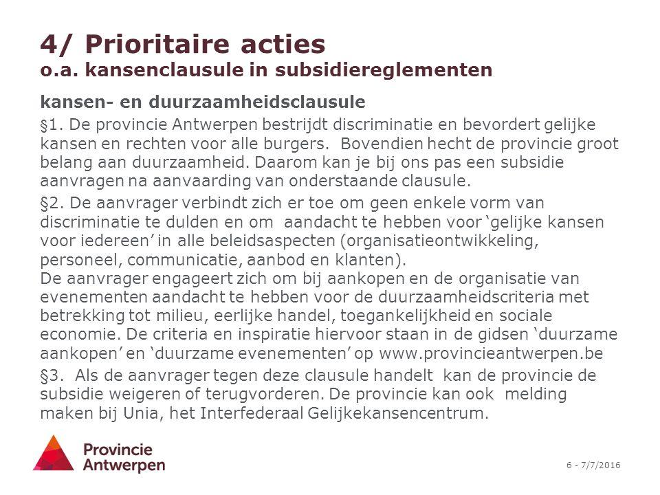 6 - 7/7/2016 4/ Prioritaire acties o.a. kansenclausule in subsidiereglementen kansen- en duurzaamheidsclausule § 1. De provincie Antwerpen bestrijdt d